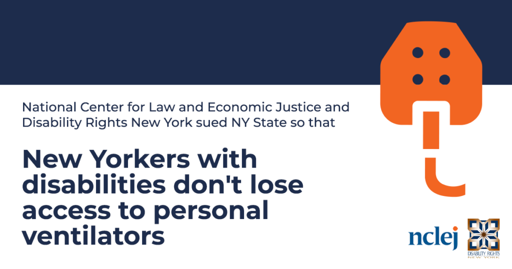 Next to an illustration of an orange ventilator against navy and white background, text reads: National Center for Law and Economic Justice and Disability Rights New York sued NY State so that New Yorkers with disabilities don't lose access to personal ventilators